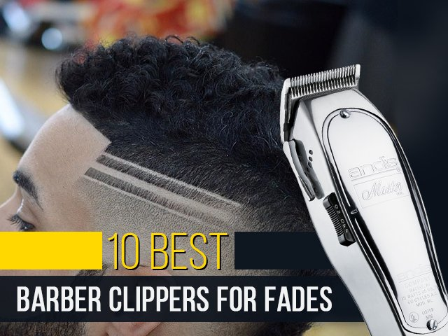 10 Best Barber Clippers For Fades Haircut In 2018 Blogmilk