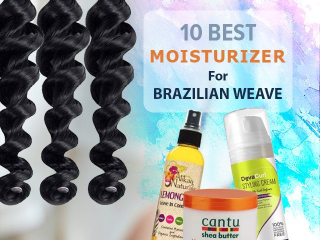 best moisturizer for Brazilian weave
